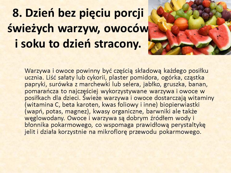 8.Dzień bez pięciu porcji świeżych warzyw, owoców i soku to dzień stracony.