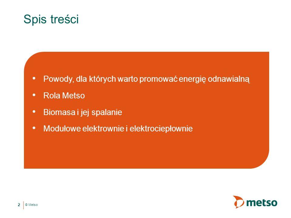 © Metso Spis treści Powody, dla których warto promować energię odnawialną Rola Metso Biomasa i jej spalanie Modułowe elektrownie i elektrociepłownie 2