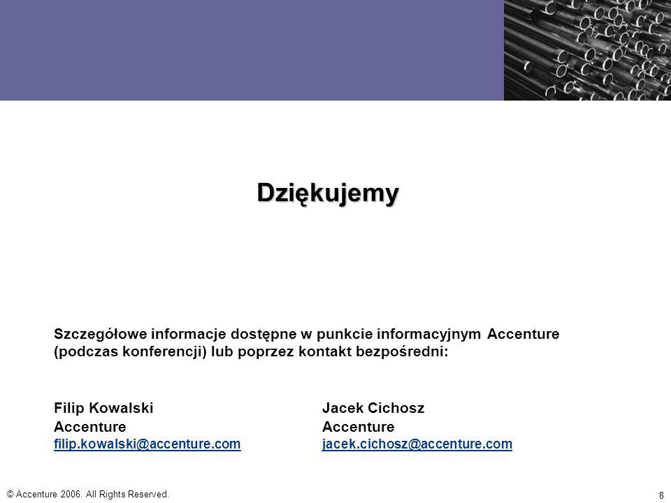 © Accenture 2006. All Rights Reserved. 8 Dziękujemy Szczegółowe informacje dostępne w punkcie informacyjnym Accenture (podczas konferencji) lub poprze