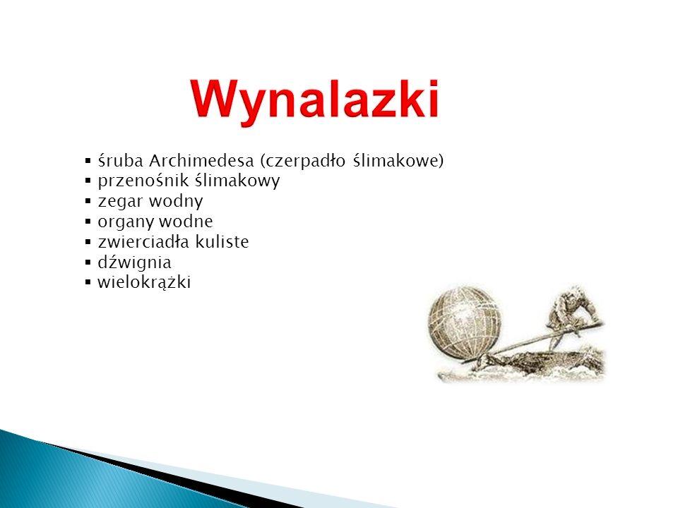 śruba Archimedesa (czerpadło ślimakowe) przenośnik ślimakowy zegar wodny organy wodne zwierciadła kuliste dźwignia wielokrążki
