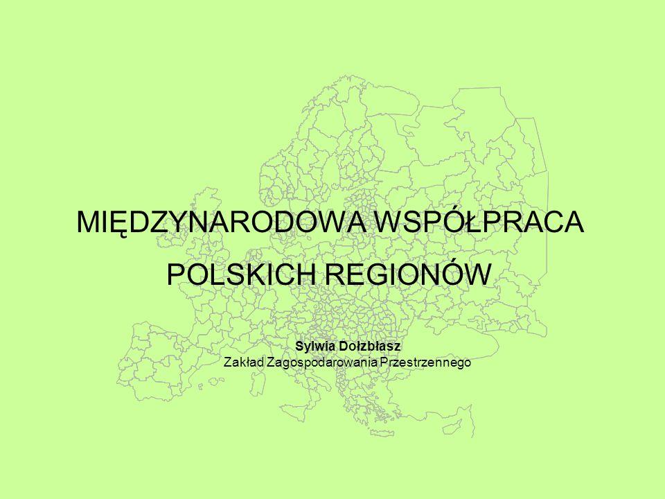 Sylwia Dołzbłasz Zakład Zagospodarowania Przestrzennego MIĘDZYNARODOWA WSPÓŁPRACA POLSKICH REGIONÓW