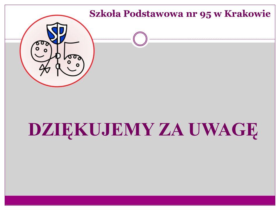 DZIĘKUJEMY ZA UWAGĘ Szkoła Podstawowa nr 95 w Krakowie