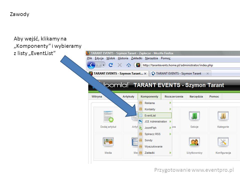 Przygotowanie www.eventpro.pl Zawody Aby wejść, klikamy na Komponenty i wybieramy z listy EventList
