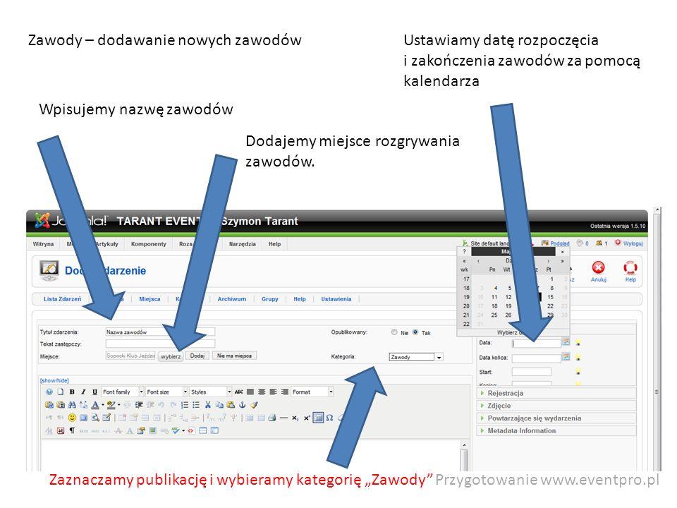 Przygotowanie www.eventpro.pl Zawody – dodawanie nowych zawodów Wpisujemy nazwę zawodów Dodajemy miejsce rozgrywania zawodów. Zaznaczamy publikację i