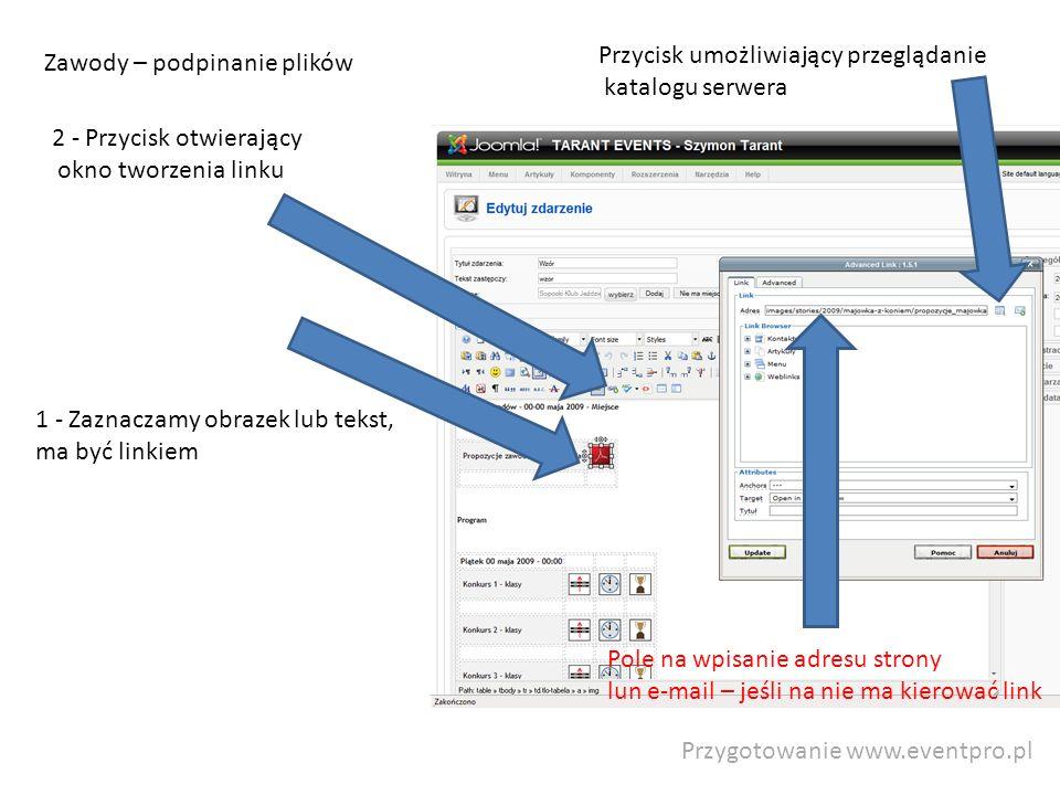 Przygotowanie www.eventpro.pl Zawody – podpinanie plików 1 - Zaznaczamy obrazek lub tekst, ma być linkiem Pole na wpisanie adresu strony lun e-mail – jeśli na nie ma kierować link Przycisk umożliwiający przeglądanie katalogu serwera 2 - Przycisk otwierający okno tworzenia linku