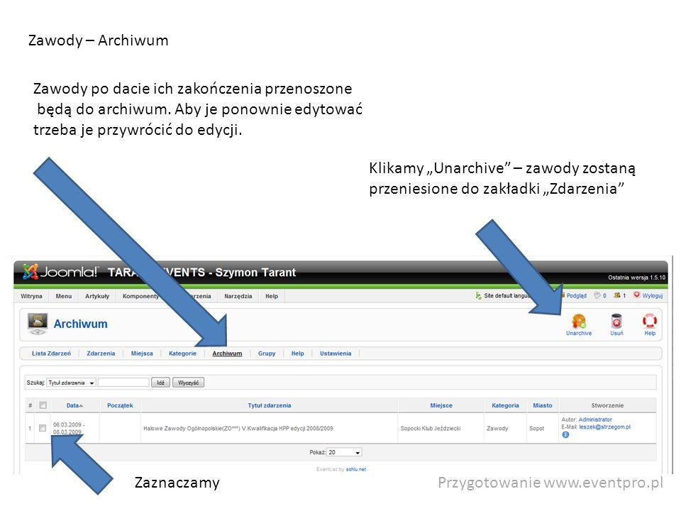 Przygotowanie www.eventpro.pl Zawody – Archiwum Klikamy Unarchive – zawody zostaną przeniesione do zakładki Zdarzenia Zawody po dacie ich zakończenia przenoszone będą do archiwum.