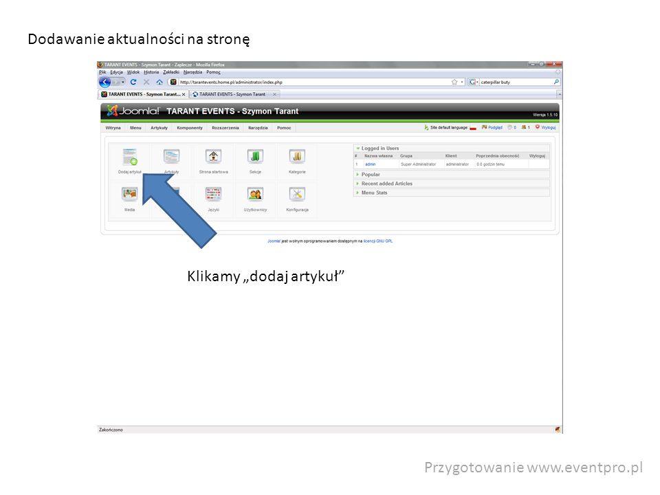 Przygotowanie www.eventpro.pl Dodawanie aktualności na stronę Klikamy dodaj artykuł