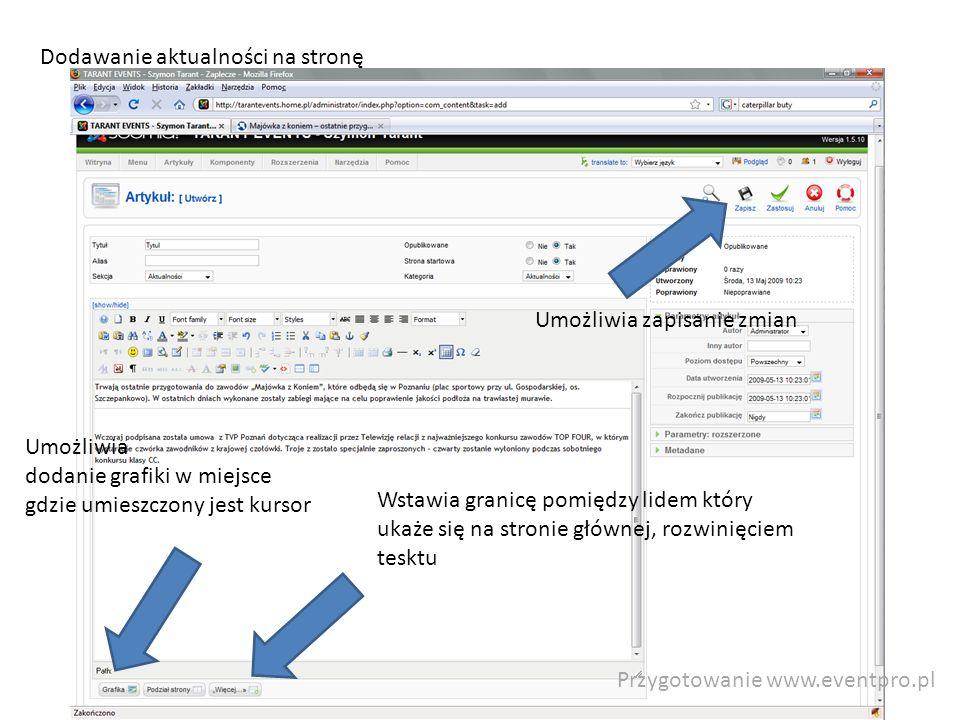 Przygotowanie www.eventpro.pl Dodawanie aktualności na stronę Wstawia granicę pomiędzy lidem który ukaże się na stronie głównej, rozwinięciem tesktu Umożliwia dodanie grafiki w miejsce gdzie umieszczony jest kursor Umożliwia zapisanie zmian