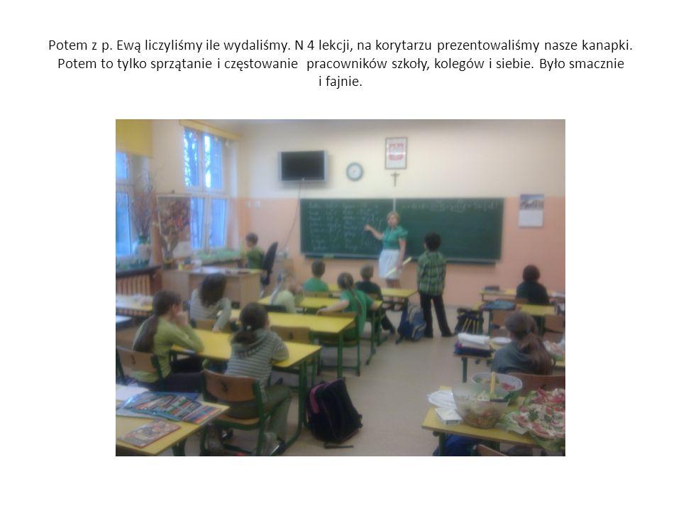 Potem z p. Ewą liczyliśmy ile wydaliśmy. N 4 lekcji, na korytarzu prezentowaliśmy nasze kanapki.
