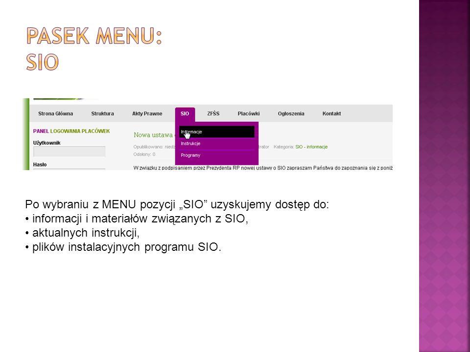Po wybraniu z MENU pozycji SIO uzyskujemy dostęp do: informacji i materiałów związanych z SIO, aktualnych instrukcji, plików instalacyjnych programu SIO.