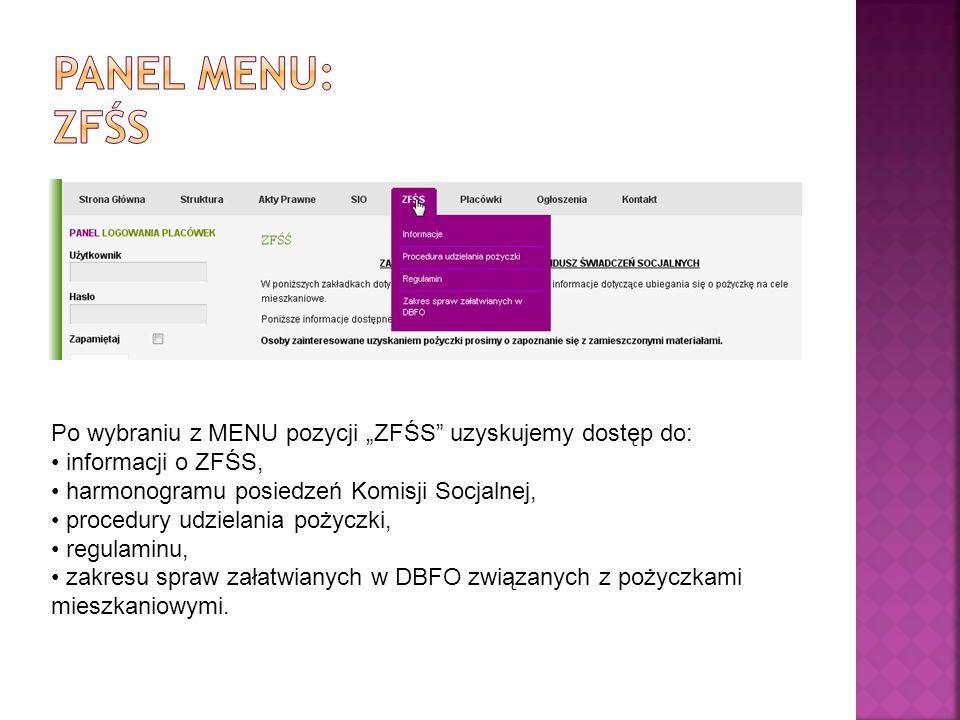Po wybraniu z MENU pozycji ZFŚS uzyskujemy dostęp do: informacji o ZFŚS, harmonogramu posiedzeń Komisji Socjalnej, procedury udzielania pożyczki, regulaminu, zakresu spraw załatwianych w DBFO związanych z pożyczkami mieszkaniowymi.