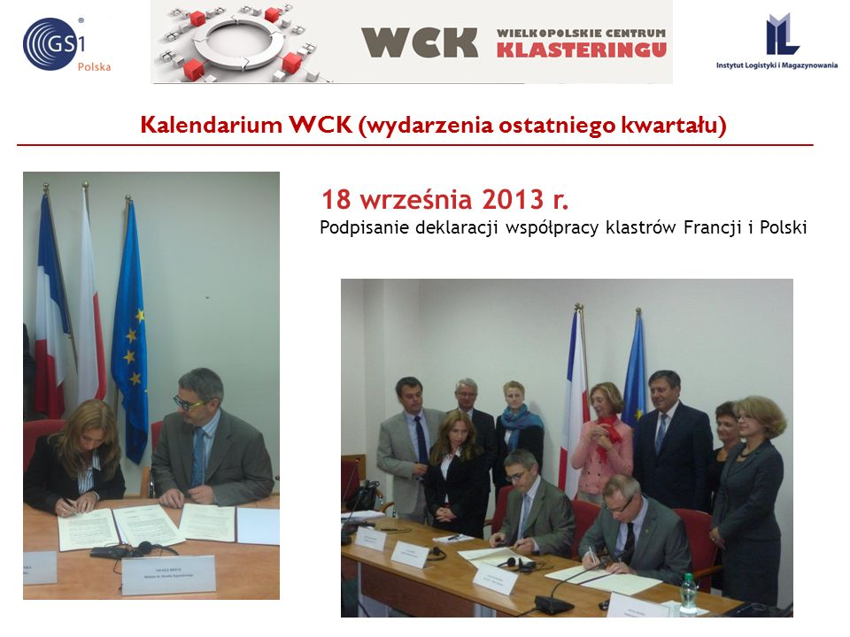 Kalendarium WCK (wydarzenia ostatniego kwartału) 18 września 2013 r. Podpisanie deklaracji współpracy klastrów Francji i Polski