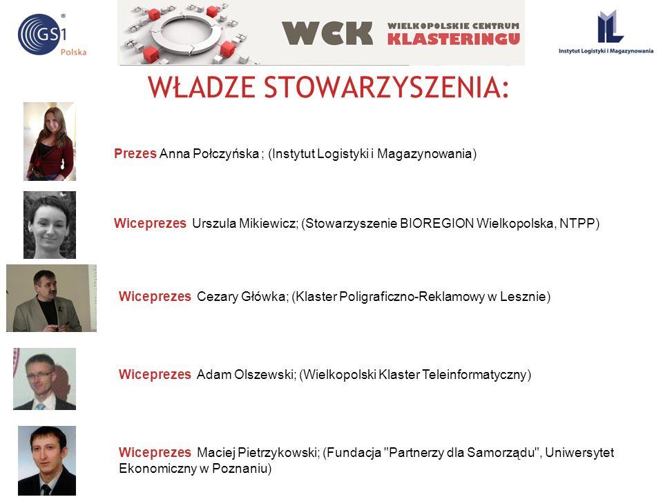 WŁADZE STOWARZYSZENIA: Prezes Anna Połczyńska ; (Instytut Logistyki i Magazynowania) Wiceprezes Urszula Mikiewicz; (Stowarzyszenie BIOREGION Wielkopol