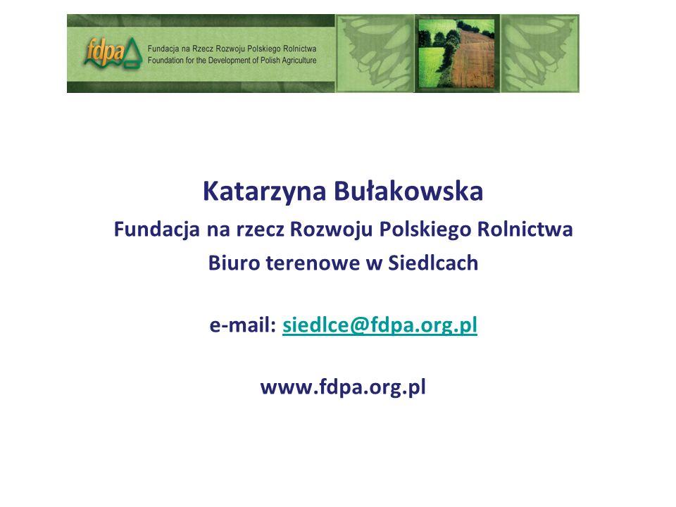 Katarzyna Bułakowska Fundacja na rzecz Rozwoju Polskiego Rolnictwa Biuro terenowe w Siedlcach e-mail: siedlce@fdpa.org.plsiedlce@fdpa.org.pl www.fdpa.org.pl