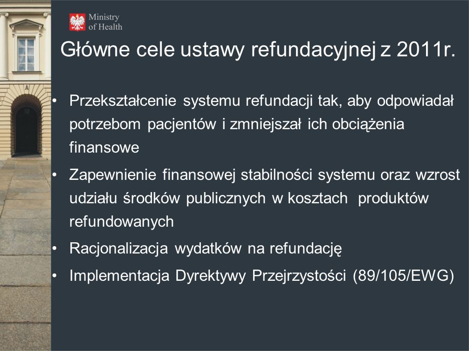 Główne cele ustawy refundacyjnej z 2011r. Przekształcenie systemu refundacji tak, aby odpowiadał potrzebom pacjentów i zmniejszał ich obciążenia finan