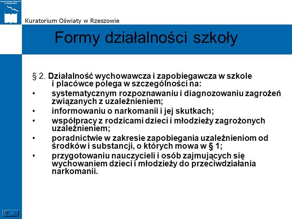 Formy działalności szkoły § 2. Działalność wychowawcza i zapobiegawcza w szkole i placówce polega w szczególności na: systematycznym rozpoznawaniu i d