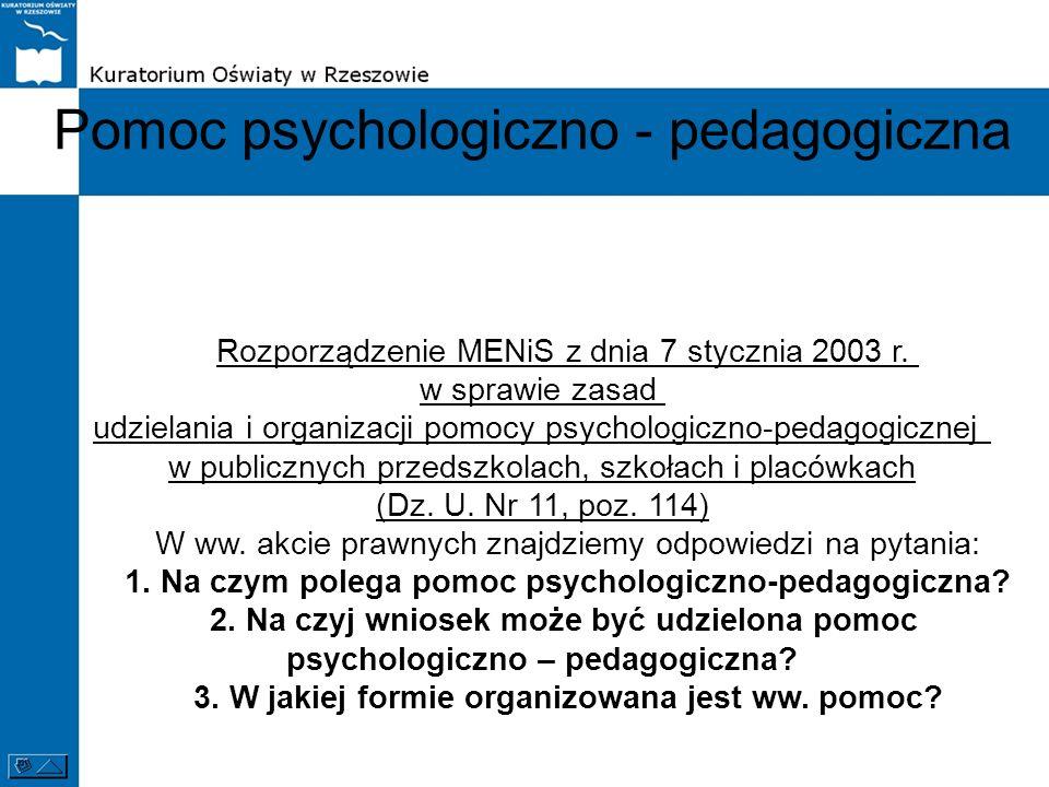 Pomoc psychologiczno - pedagogiczna Rozporządzenie MENiS z dnia 7 stycznia 2003 r. w sprawie zasad udzielania i organizacji pomocy psychologiczno-peda