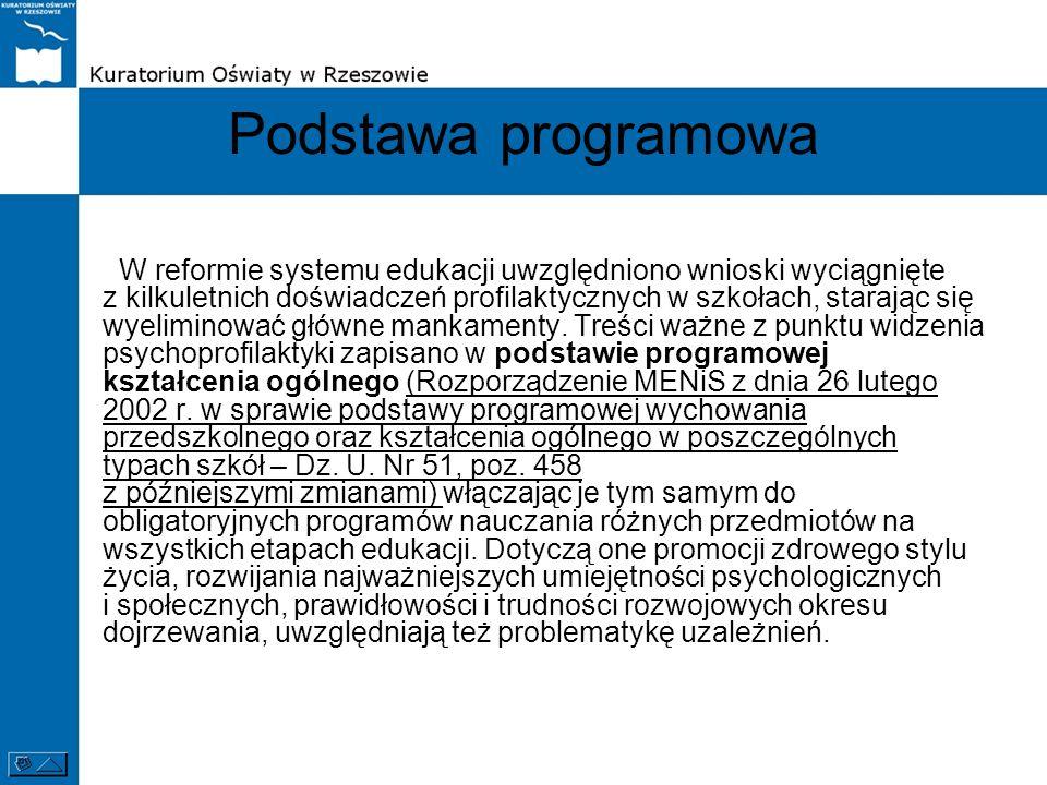 Podstawa programowa W reformie systemu edukacji uwzględniono wnioski wyciągnięte z kilkuletnich doświadczeń profilaktycznych w szkołach, starając się