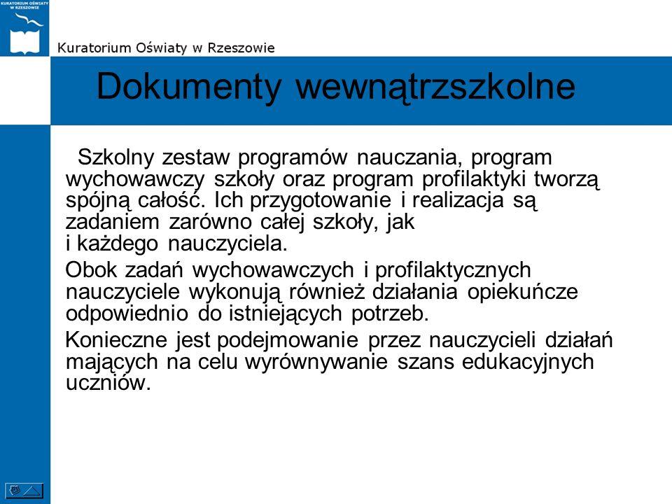 Dokumenty wewnątrzszkolne Szkolny zestaw programów nauczania, program wychowawczy szkoły oraz program profilaktyki tworzą spójną całość. Ich przygotow