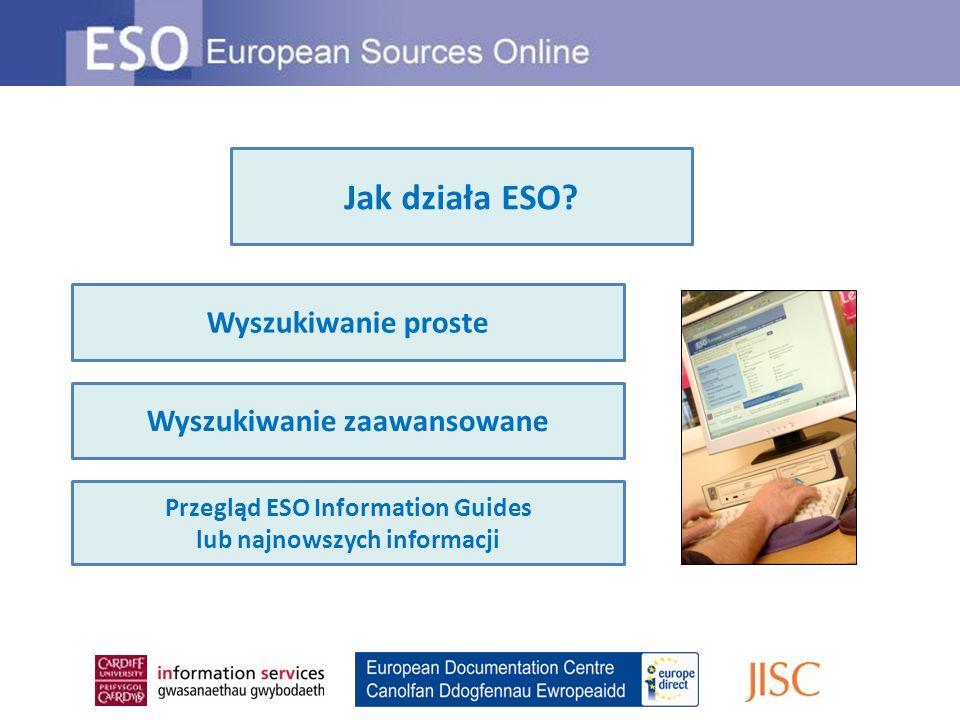 Wyszukiwanie proste Wyszukiwanie zaawansowane Przegląd ESO Information Guides lub najnowszych informacji Jak działa ESO?
