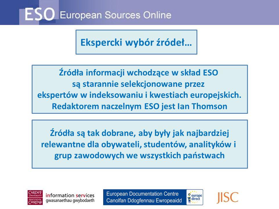 Ekspercki wybór źródeł… Źródła informacji wchodzące w skład ESO są starannie selekcjonowane przez ekspertów w indeksowaniu i kwestiach europejskich. R