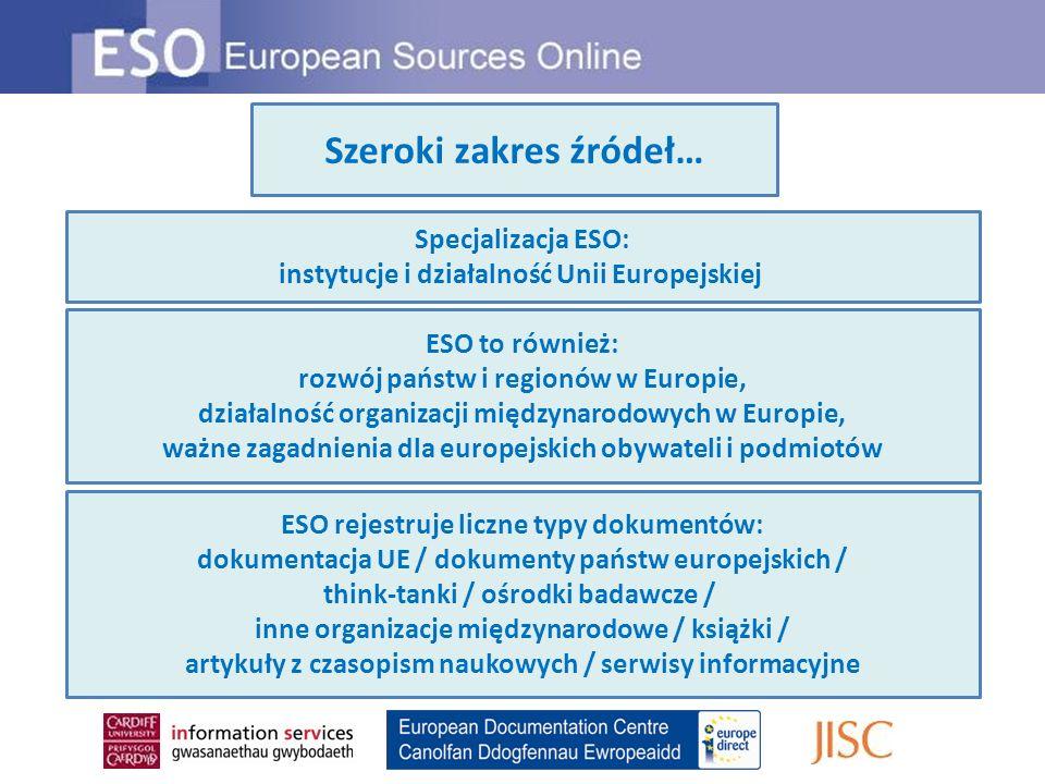 Szeroki zakres źródeł… Specjalizacja ESO: instytucje i działalność Unii Europejskiej ESO to również: rozwój państw i regionów w Europie, działalność o