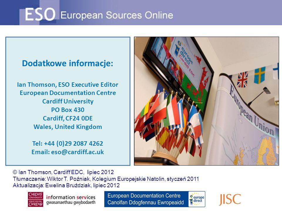 Dodatkowe informacje: Ian Thomson, ESO Executive Editor European Documentation Centre Cardiff University PO Box 430 Cardiff, CF24 0DE Wales, United Ki