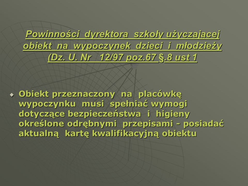 Powinności dyrektora szkoły użyczającej obiekt na wypoczynek dzieci i młodzieży (Dz. U. Nr 12/97 poz.67 §.8 ust 1 Obiekt przeznaczony na placówkę wypo
