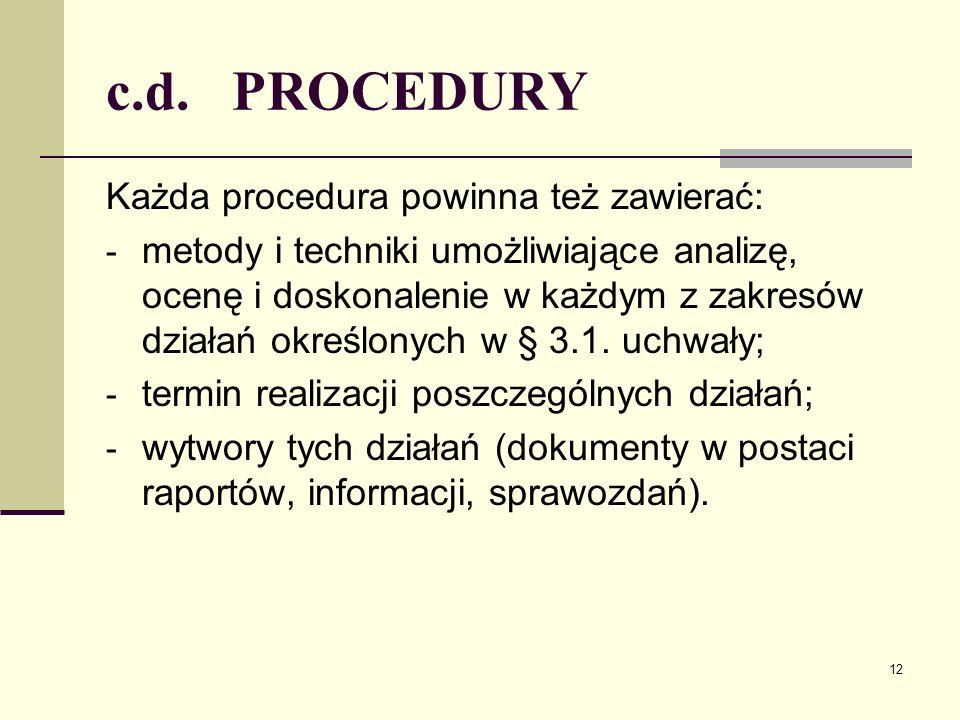 c.d. PROCEDURY Każda procedura powinna też zawierać: - metody i techniki umożliwiające analizę, ocenę i doskonalenie w każdym z zakresów działań okreś