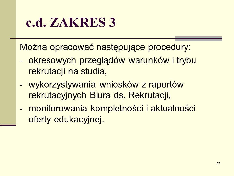 c.d. ZAKRES 3 Można opracować następujące procedury: - okresowych przeglądów warunków i trybu rekrutacji na studia, - wykorzystywania wniosków z rapor