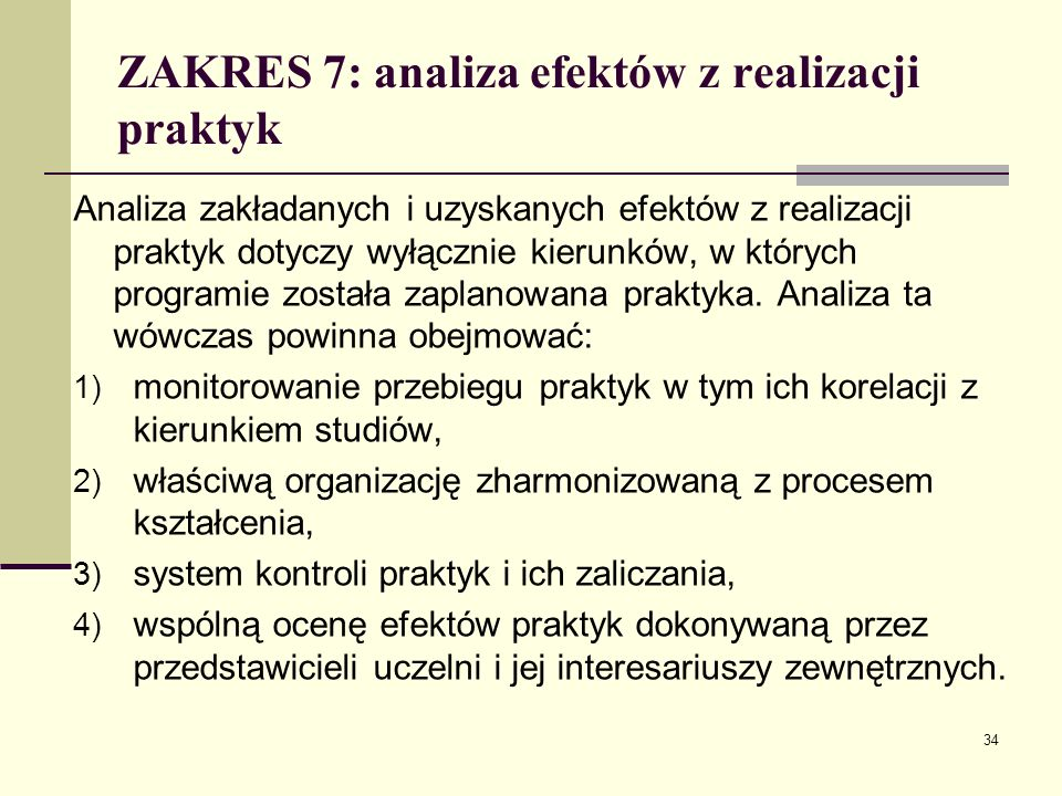 ZAKRES 7: analiza efektów z realizacji praktyk Analiza zakładanych i uzyskanych efektów z realizacji praktyk dotyczy wyłącznie kierunków, w których programie została zaplanowana praktyka.