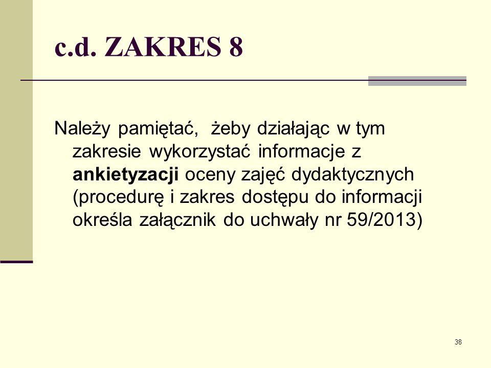 c.d. ZAKRES 8 Należy pamiętać, żeby działając w tym zakresie wykorzystać informacje z ankietyzacji oceny zajęć dydaktycznych (procedurę i zakres dostę