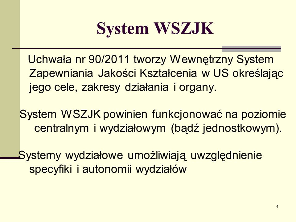 System WSZJK Uchwała nr 90/2011 tworzy Wewnętrzny System Zapewniania Jakości Kształcenia w US określając jego cele, zakresy działania i organy.