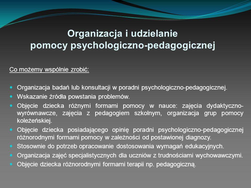 Organizacja i udzielanie pomocy psychologiczno-pedagogicznej Co możemy wspólnie zrobić: Organizacja badań lub konsultacji w poradni psychologiczno-ped