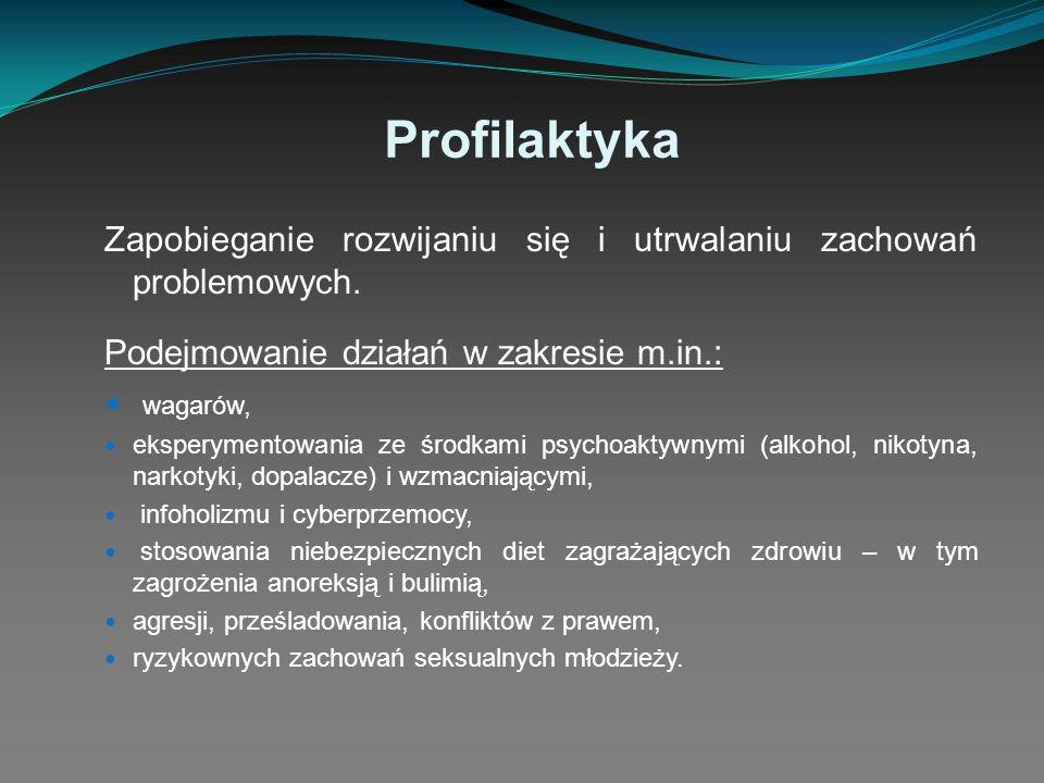 Profilaktyka Zapobieganie rozwijaniu się i utrwalaniu zachowań problemowych. Podejmowanie działań w zakresie m.in.: wagarów, eksperymentowania ze środ