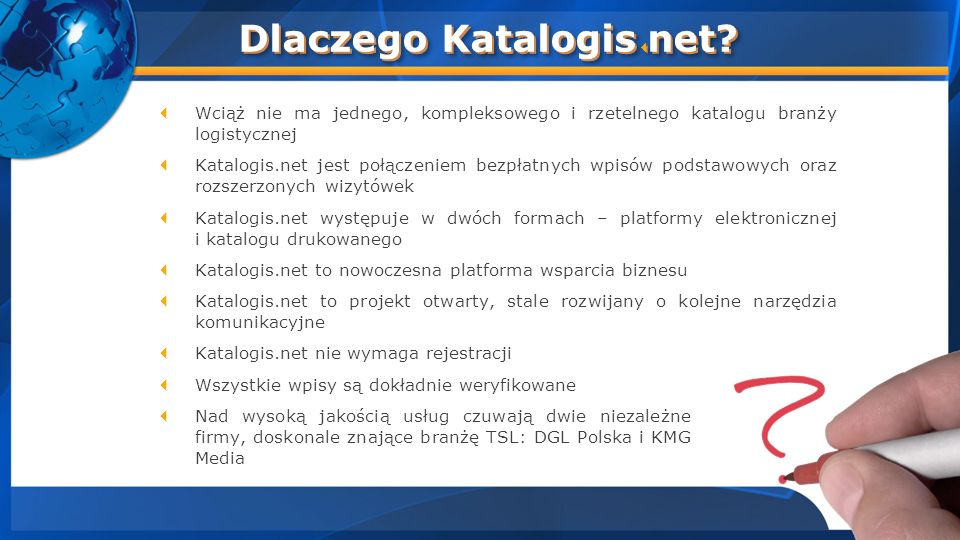 Dlaczego Katalogis net? Wciąż nie ma jednego, kompleksowego i rzetelnego katalogu branży logistycznej Katalogis.net jest połączeniem bezpłatnych wpisó
