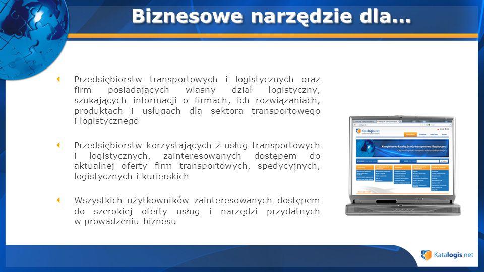 Biznesowe narzędzie dla... Przedsiębiorstw transportowych i logistycznych oraz firm posiadających własny dział logistyczny, szukających informacji o f