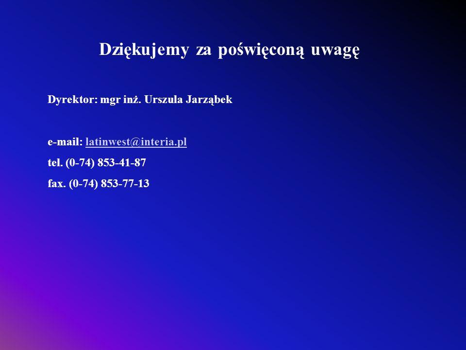 Dziękujemy za poświęconą uwagę Dyrektor: mgr inż. Urszula Jarząbek e-mail: latinwest@interia.pllatinwest@interia.pl tel. (0-74) 853-41-87 fax. (0-74)