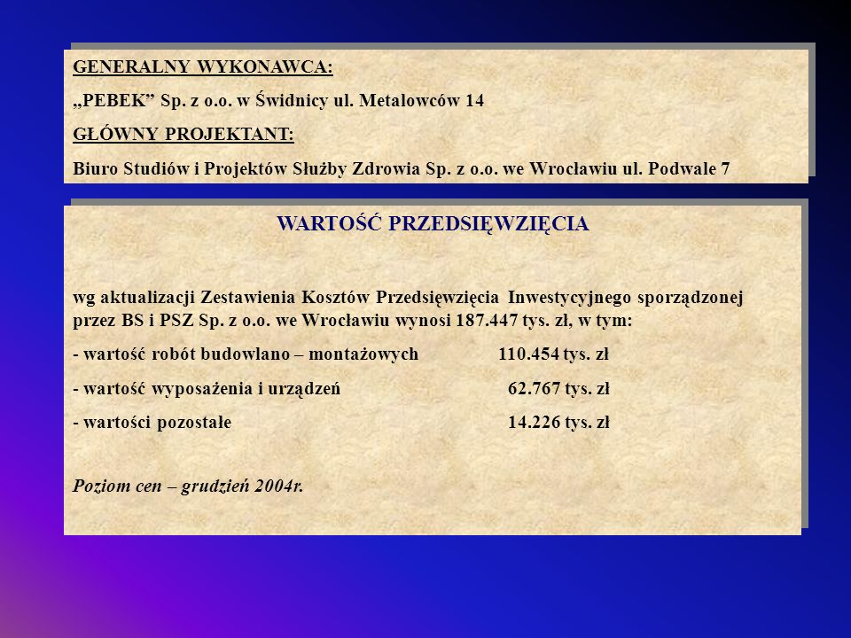 GENERALNY WYKONAWCA: PEBEK Sp. z o.o. w Świdnicy ul. Metalowców 14 GŁÓWNY PROJEKTANT: Biuro Studiów i Projektów Służby Zdrowia Sp. z o.o. we Wrocławiu