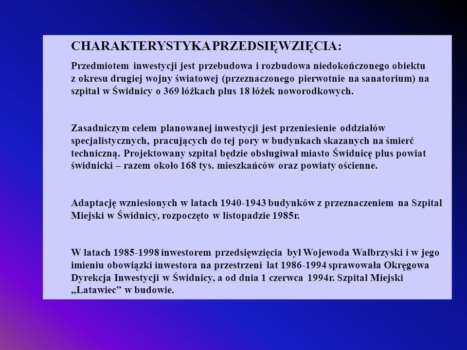 CHARAKTERYSTYKA PRZEDSIĘWZIĘCIA: Przedmiotem inwestycji jest przebudowa i rozbudowa niedokończonego obiektu z okresu drugiej wojny światowej (przeznaczonego pierwotnie na sanatorium) na szpital w Świdnicy o 369 łóżkach plus 18 łóżek noworodkowych.