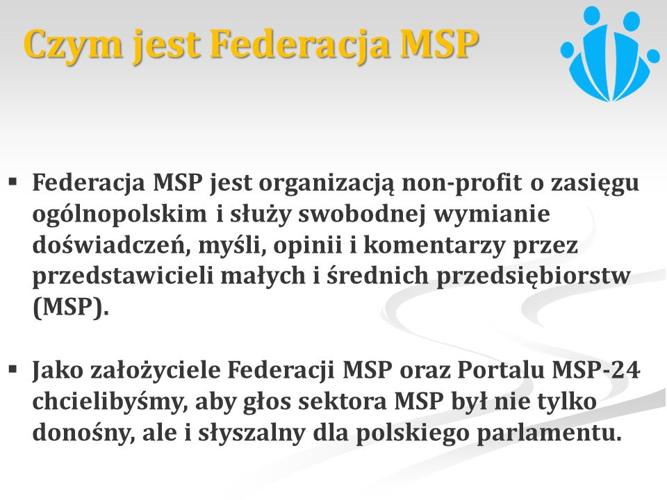 Federacja MSP jest organizacją non-profit o zasięgu ogólnopolskim i służy swobodnej wymianie doświadczeń, myśli, opinii i komentarzy przez przedstawic