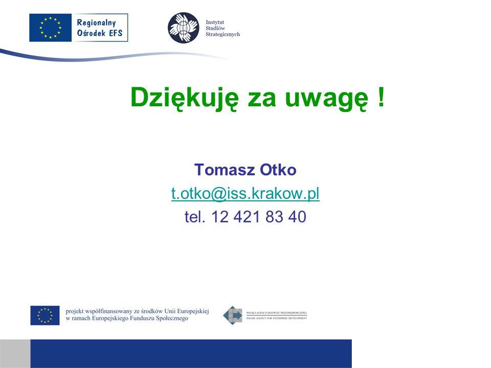Dziękuję za uwagę ! Tomasz Otko t.otko@iss.krakow.pl tel. 12 421 83 40