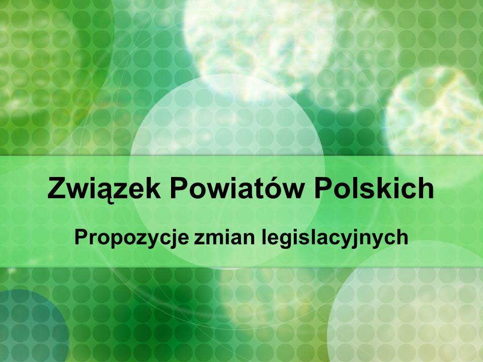 Związek Powiatów Polskich Propozycje zmian legislacyjnych