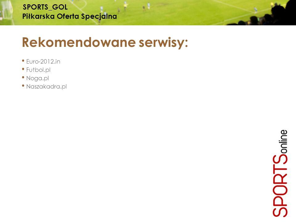 Rekomendowane serwisy: Euro-2012.in Futbol.pl Noga.pl Naszakadra.pl