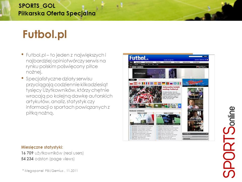 Futbol.pl Futbol.pl – to jeden z największych i najbardziej opiniotwórczy serwis na rynku polskim poświęcony piłce nożnej. Specjalistyczne działy serw