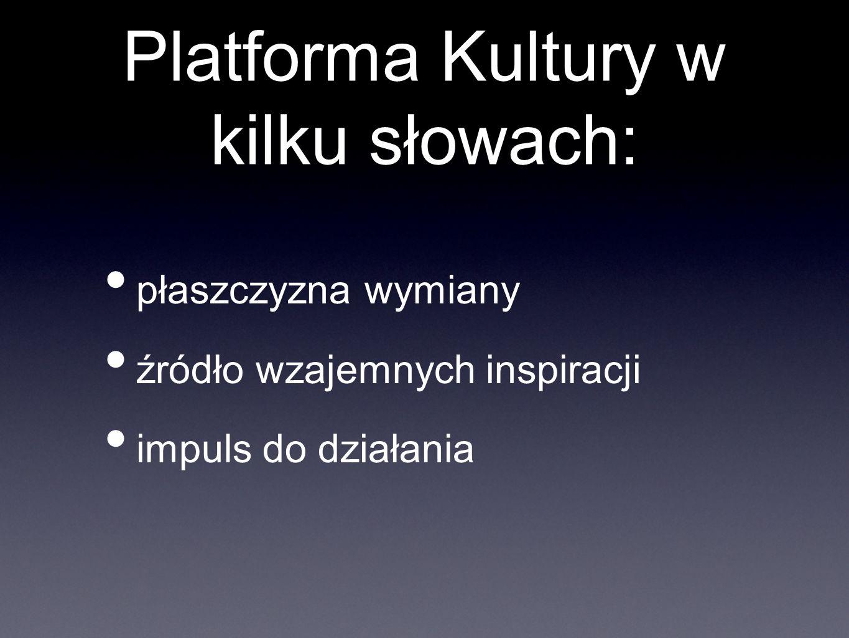 Platforma Kultury w kilku słowach: płaszczyzna wymiany źródło wzajemnych inspiracji impuls do działania