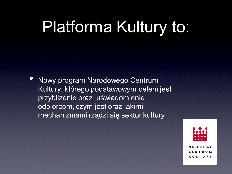 Platforma Kultury to: Nowy program Narodowego Centrum Kultury, którego podstawowym celem jest przybliżenie oraz uświadomienie odbiorcom, czym jest oraz jakimi mechanizmami rządzi się sektor kultury