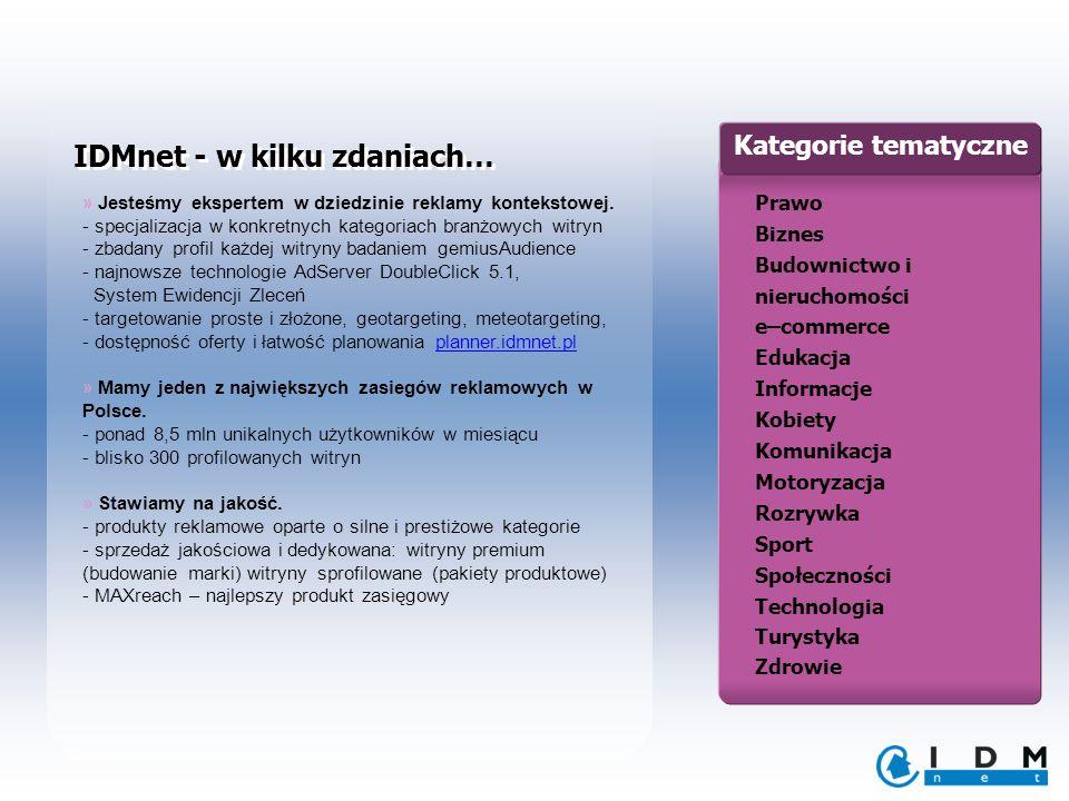 IDMnet - w kilku zdaniach… » Jesteśmy ekspertem w dziedzinie reklamy kontekstowej. - specjalizacja w konkretnych kategoriach branżowych witryn - zbada
