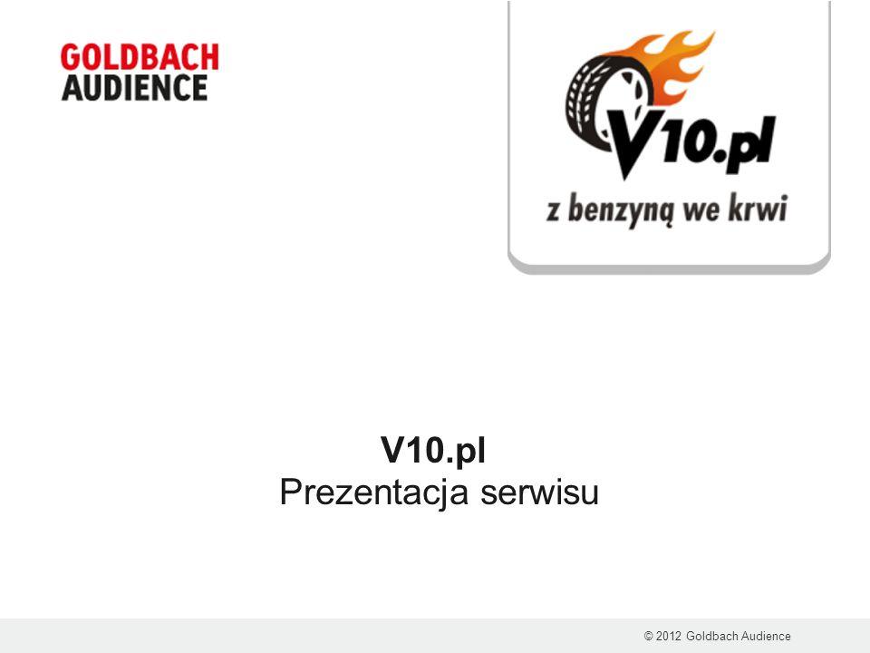 V10.pl Prezentacja serwisu © 2012 Goldbach Audience