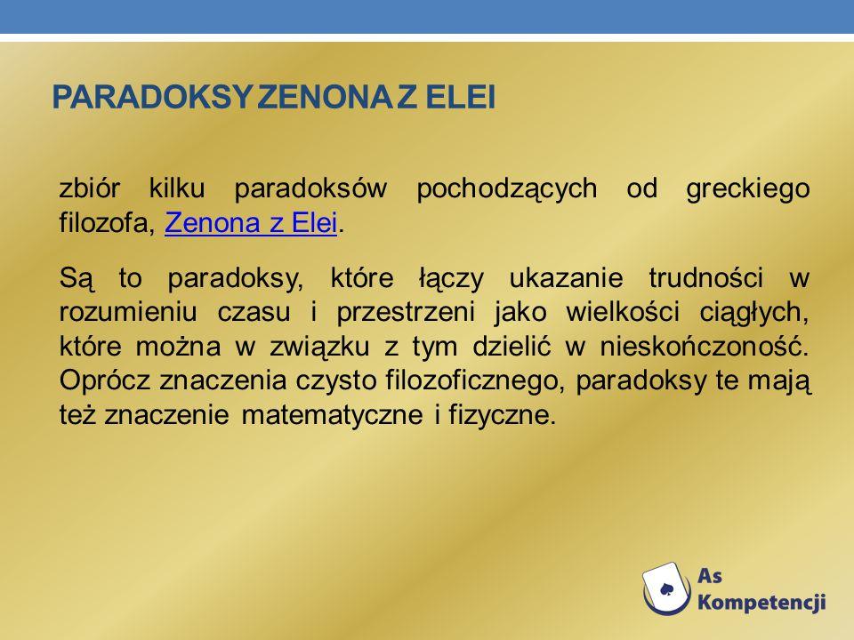 PARADOKSY ZENONA Z ELEI zbiór kilku paradoksów pochodzących od greckiego filozofa, Zenona z Elei.Zenona z Elei Są to paradoksy, które łączy ukazanie t
